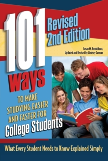 101 Ways to Make Studying Easier & Faster for College Students : What Every Student Needs to Know Explained Simply, Paperback Book