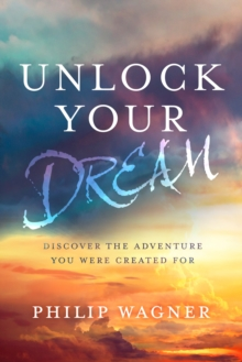 Unlock your Dream: Discover the Adventure you Were Created For, Paperback Book