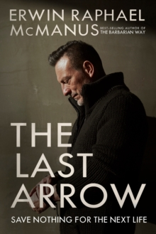 The Last Arrow : Save Nothing for the Next Life, Hardback Book