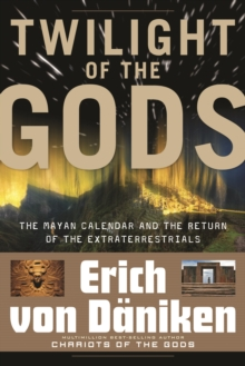 Twilight of the Gods : The Mayan Calendar and the Return of the Extraterrestrials, Paperback Book