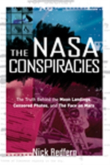 NASA Conspiracies : The Truth Behind the Moon Landings, Censored Photos, and the Face on Mars, Paperback / softback Book