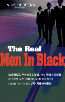 Real Men in Black : Evidence, Famous Cases, and True Stories of These Mysterious Men and Their Connection to the UFO Phenomena, Paperback / softback Book