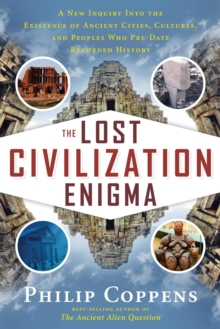 The Lost Civiliation Enigma : A New Inquiry into the Existence of Ancient Cities, Cultures, and Peoples Who Pre-Date Recorded History, Paperback Book