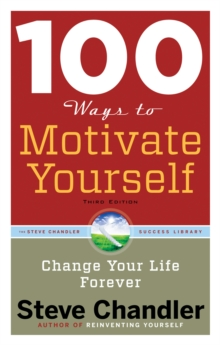 100 Ways to Motivate Yourself : Change Your Life Forever, Paperback / softback Book