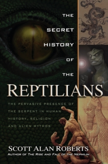 Secret History of the Reptilians : The Pervasive Presence of the Serpent in Human History, Religion, and Alien Mythos, Paperback / softback Book