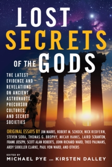 Lost Secret of the Gods : The Latest Evidence and Revelations on Ancient Astronauts, Precursor Cultures, and Secret Societies, Paperback Book