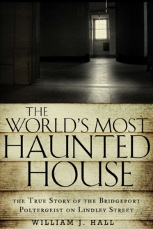 The World's Most Haunted House : The True Story of the Bridgeport Poltergeist on Lindley Street, Paperback Book