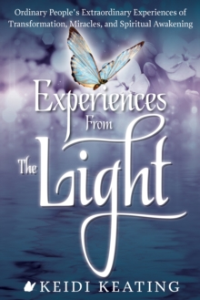 Experiences from the Light : Ordinary People's Extraordinary Experiences of Transformation, Miracles, and Spiritual Awakening, Paperback Book