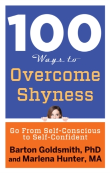 100 Ways to Overcome Shyness : Go from Self-Conscious to Self-Confident, Paperback Book