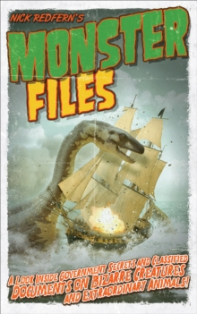 Monster Files : A Look Inside Government Secrets and Classified Documents on Bizarre Creatures and Extraordinary Animals, EPUB eBook