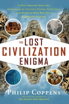 The Lost Civiliation Enigma : A New Inquiry Into the Existence of Ancient Cities, Cultures, and Peoples Who Pre-Date Recorded History, EPUB eBook