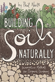 Building Soils Naturally : Innovative Methods for Organic Gardeners, Paperback Book