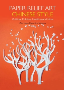 Paper Relief Art Chinese Style : Cutting, Folding, Molding and More, Hardback Book