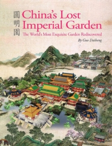 China's Lost Imperial Garden : The World's Most Exquisite Garden Rediscovered, Hardback Book