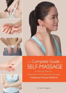 The Complete Guide of Self-Massage : A Natural Way for Prevention and Treatment through Traditional Chinese Medicine, Hardback Book