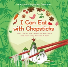 I Can Eat with Chopsticks : A Tale of Chopsticks and How They Became a Pair A Story in English and Chinese, Hardback Book