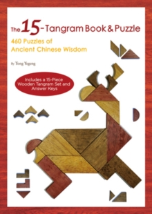 The 15-Tangram Book & Puzzle : 460 Puzzles of Ancient Chinese Wisdom (Includes a 15-Piece Wooden Tangram Set and Answer Keys), Mixed media product Book