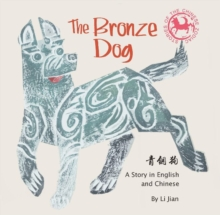 The Bronze Dog : Stories of the Chinese Zodiac, A Story in English and Chinese, Hardback Book