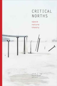 Critical Norths : Space, Nature, Theory, Paperback Book
