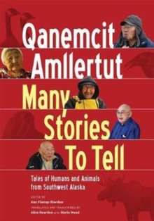 Qanemcit Amllertut/Many Stories to Tell : Tales of Humans and Animals from Southwest Alaska, Paperback Book