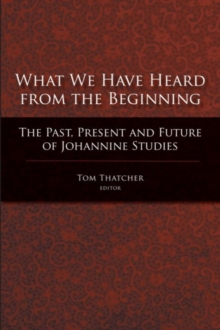 What We Have Heard from the Beginning : The Past, Present and Future of Johannine Studies, Paperback / softback Book