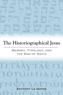 The Historiographical Jesus : Memory, Typology, and the Son of David, Hardback Book