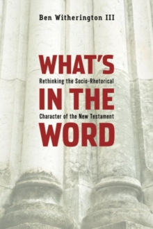 What's in the Word : Rethinking the Socio-Rhetorical Character of the New Testament, Paperback Book