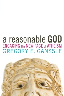 A Reasonable God : Engaging the New Face of Atheism, Paperback / softback Book