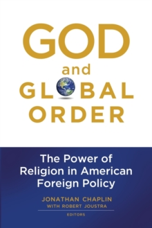 God and Global Order : The Power of Religion in American Foreign Policy, Paperback Book