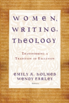 Women, Writing, Theology : Transforming a Tradition of Exclusion, Paperback Book