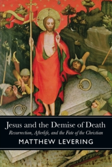 Jesus and the Demise of Death : Resurrection, Afterlife, and the Fate of the Christian, Paperback / softback Book