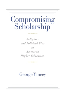 Compromising Scholarship : Religious and Political Bias in American Higher Education, Paperback Book