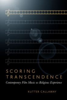 Scoring Transcendence : Contemporary Film Music as Religious Experience, Paperback / softback Book
