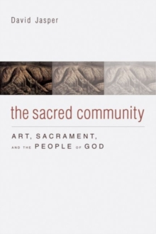 The Sacred Community : Art, Sacrament, and the People of God, Hardback Book
