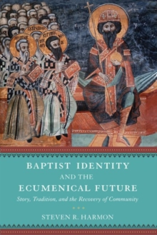 Baptist Identity and the Ecumenical Future : Story, Tradition, and the Recovery of Community, Hardback Book