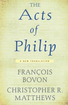 The Acts of Philip : A New Translation, Paperback Book