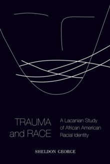 Trauma and Race : A Lacanian Study of African American Racial Identity, Hardback Book