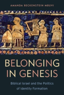 Belonging in Genesis : Biblical Israel and the Politics of Identity Formation, Paperback Book
