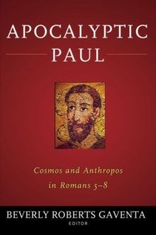Apocalyptic Paul : Cosmos and Anthropos in Romans 5-8, Hardback Book