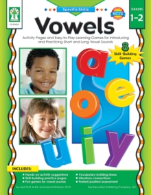 Vowels, Grades 1 - 2 : Activity Pages and Easy-to-Play Learning Games for Introducing and Practicing Short and Long Vowel Sounds, PDF eBook