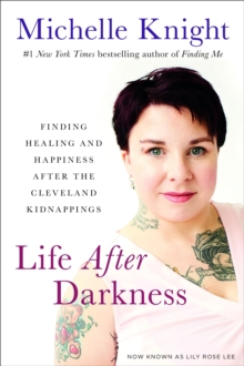 Life After Darkness : Finding Healing and Happiness After the Cleveland Kidnappings, Hardback Book