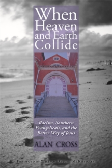 When Heaven and Earth Collide : Racism, Southern Evangelicals, and the Better Way of Jesus, EPUB eBook