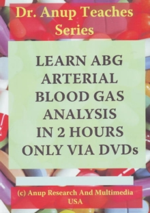 Learn ABG - Arterial Blood Gas Analysis in 2 Hours Only Via DVDs, Digital Book