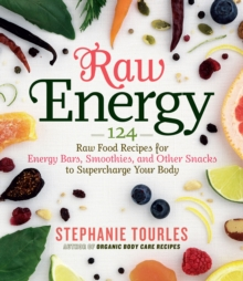 Raw Energy: 124 Raw Food Recipes, Paperback Book