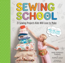 Sewing School : 21 Sewing Projects Kids Will Love to Make, Spiral bound Book