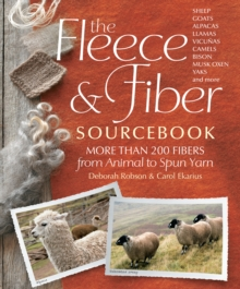 The Fleece and Fiber Sourcebook : More Than 200 Fibers from Animal to Spun Yarn, Hardback Book