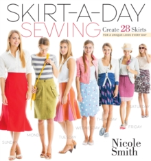 Skirt-a-day Sewing : Create 28 Skirts for a Unique Look Everyday, Paperback Book