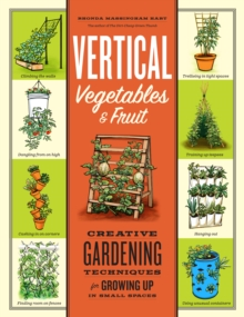 Vertical Vegetables & Fruit : Creative Gardening Techniques for Growing Up in Small Spaces, Paperback Book