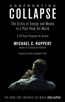 Confronting Collapse : The Crisis of Energy and Money in a Post Peak Oil World, Paperback Book