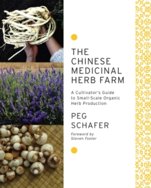 The Chinese Medicinal Herb Farm : A cultivator's guide to small-scale organic herb production, Paperback / softback Book